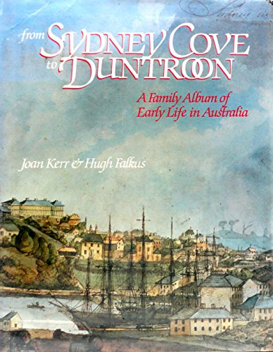 From Sydney Cove to Duntroon: A Family Album and Early Life in Australia (0575030399) by Joan Kerr; Hugh Falkus