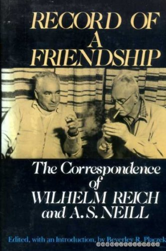 Record of a Friendship : The Correspondence Between Wilhelm Reich and A.S. Neill: 1936-1957: Reich,...