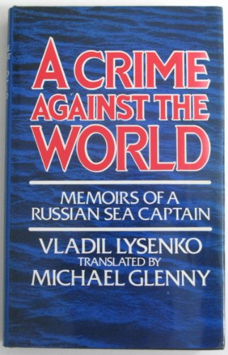Crime Against the World: Memoirs of a Russian Sea Captain: Lysenko, Vladil