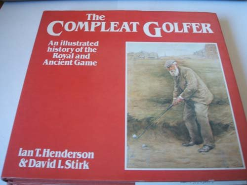 9780575032187: Compleat Golfer: An Illustrated History of the Royal and Ancient Game
