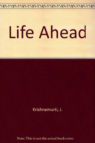 Life Ahead by Krishnamurti, J.: Krishnamurti, J.