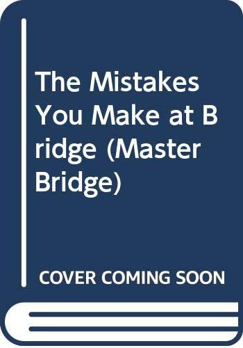 The Mistakes You Make at Bridge: Trezel, Roger, Reese,