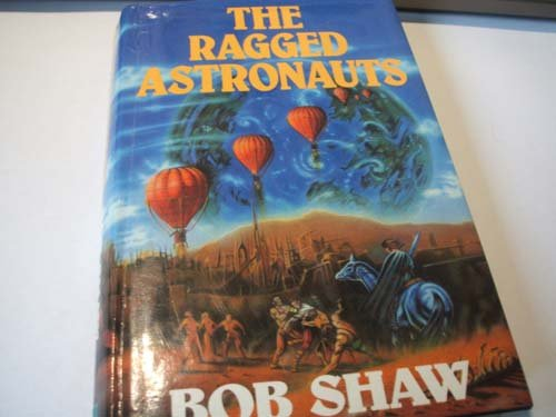 The Ragged Astronauts: The Wooden Spaceships, and The Fugitive Worlds: A Trilogy: Shaw, Bob