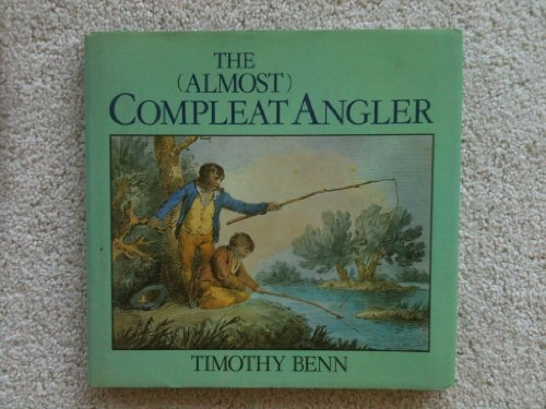 The (Almost) Compleat Angler: Or, Proof That There Is More to Fishing Than Just Catching Fish: ...