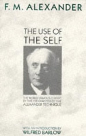 The Use Of The Self. Its Conscious: F.Matthias Alexander