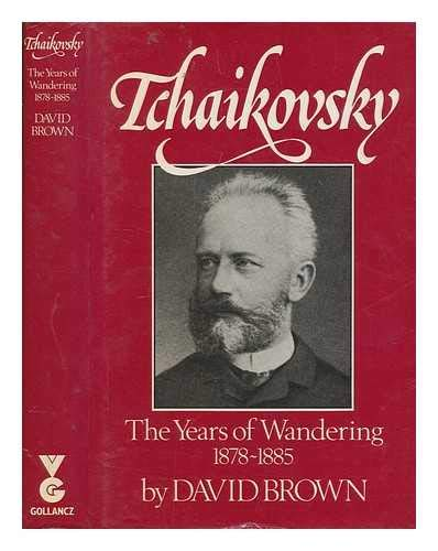 9780575037748: Tchaikovsky: The Years of Wandering, 1878-85 v. 3: A Biographical and Critical Study