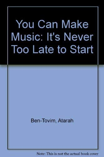 You Can Make Music!: It's Never to: Ben-Tovim, Atarah, Boyd,