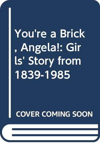 9780575038257: You're a Brick, Angela!: Girls' Story from 1839-1985