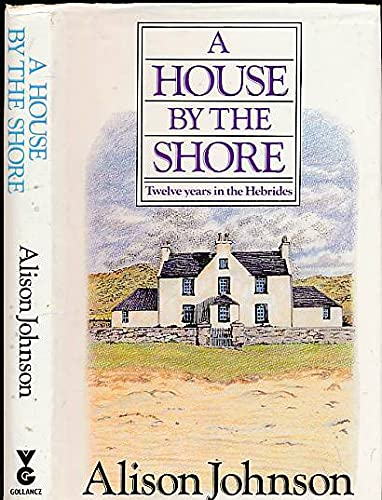 9780575038684: A House by the Shore: Twelve Years of the Hebrides