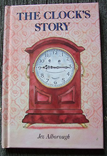 The Clock's Story (Featherby House Fables): Alborough, Jez