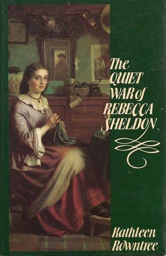 The Quiet War of Rebecca Sheldon: ROWNTREE Kathleen
