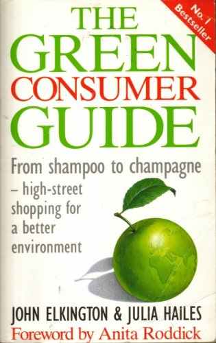 The Green Consumer Guide: From Shampoo to Champagne, How to Buy Goods That Do.