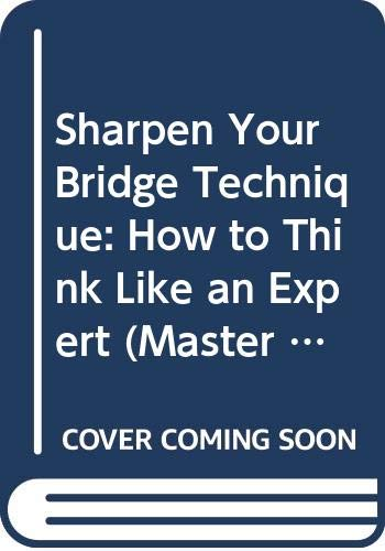 9780575041868: Sharpen Your Bridge Technique: How to Think Like an Expert (Master Bridge Series)