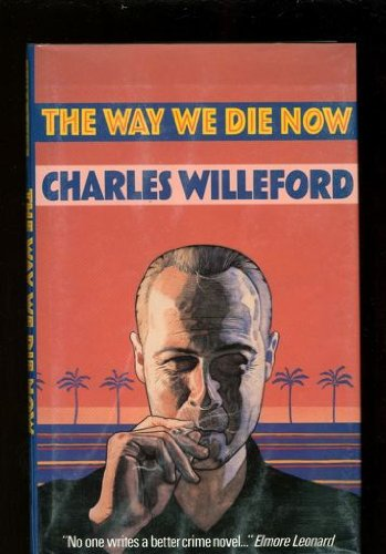 Way We Die Now: Charles Willeford