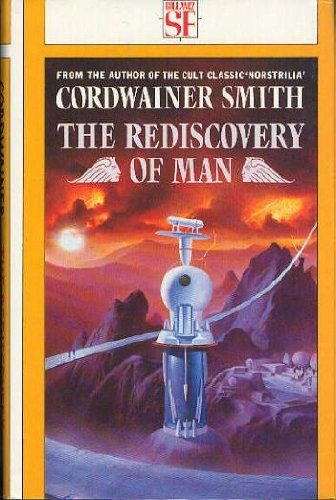 Rediscovery of Man, The.: Smith, Cordwainer(Linebarger, Paul)
