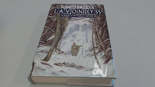 LAVONDYSS: JOURNEY TO AN UNKNOWN REGION: Holdstock, Robert