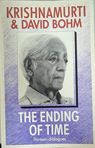 9780575043855: The Ending of Time: 13 Dialogues Between J.Krishnamurti and David Bohm