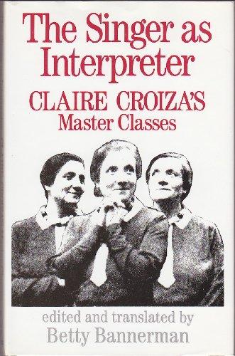 9780575043916: The Singer As Interpreter: Claire Croiza's Master Classes
