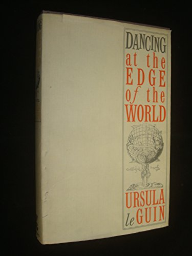 Dancing at the Edge of the World. Thoughts on Words, Women, Places.: Ursula LeGuin.