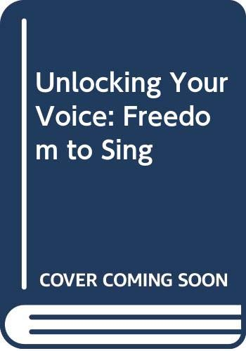 9780575045316: Unlocking Your Voice: Freedom to Sing