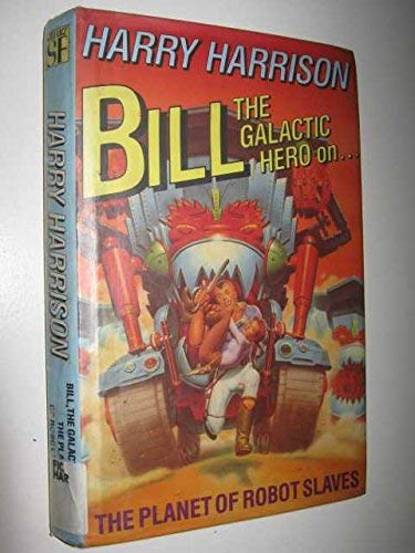 9780575046153: Bill, the Galactic Hero on the Planet of Robot Slaves