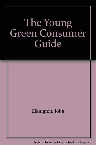The Young Green Consumer Guide: Elkington, John and