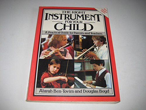The Right Instrument for Your Child: A Practical Guide for Parents and Teachers: Ben-Tovim, Atarah,...