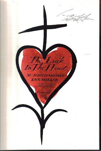 The Luck in the Head: Harrison, M. John, Miller, Ian