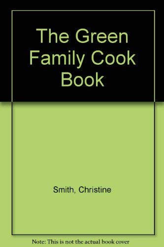 Green Family Cookbook: Good Eating for a Healthy Environment: Christine Smith