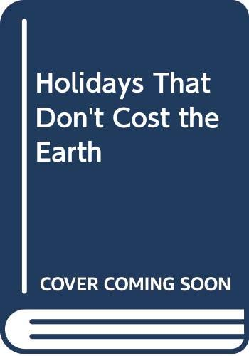 Holidays That Don't Cost the Earth (0575051116) by Elkington, John; Hailes, Julia