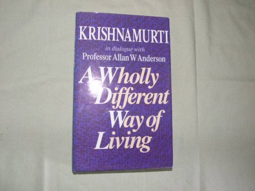 9780575051669: A Wholly Different Way of Living: Krishnamurti in Dialogue with Professor Allan W. Anderson