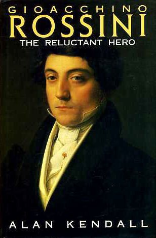 GIOACCHINO ROSSINI The Reluctant Hero