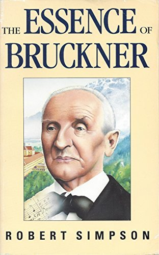 The Essence of Bruckner: An Essay Towards: Simpson, Robert Wilfred