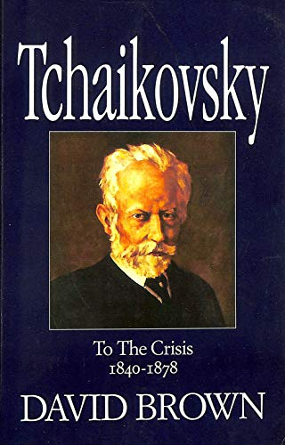 9780575054264: Tchaikovsky Vol I & II To The Crisis: A Biographical and Critical Study: To the Crisis (1840-78) Vol 1