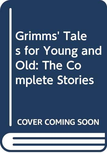 Grimms' Tales for Young and Old: The Complete Stories (057505638X) by Grimm, Jacob; Grimm, Wilhelm