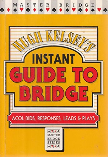 Instant Guide to Bridge: Acol Bids - Responses, Leads and Play (Master Bridge): Kelsey, H.W.