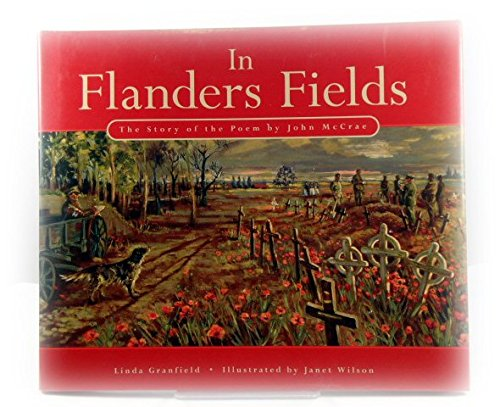 In Flanders Fields: The Story Of The: Granfield, Linda [John