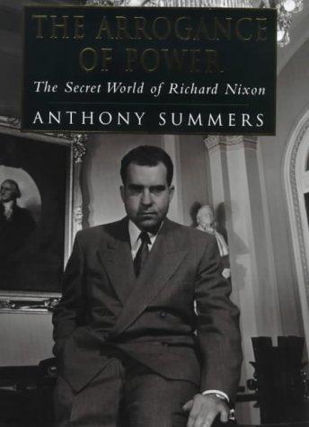 9780575062436: The Arrogance of Power: The Secret World of Richard Nixon