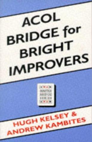 Acol Bridge for Bright Improvers (Master Bridge): Kelsey, Hugh Walter; Kambites, Andrew