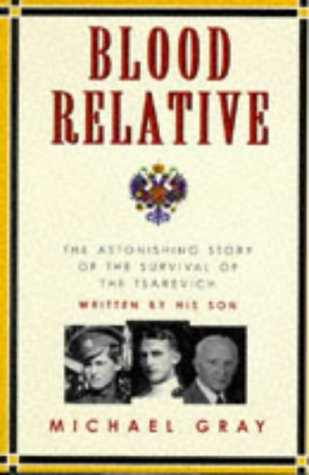 Blood Relative The Astonishing Story of the Survival of the Tsarevich