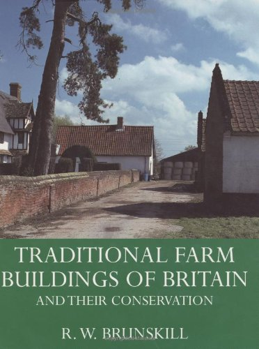 Traditional Farm Buildings of Britain: And Their Conservation: Brunskill, R.W.