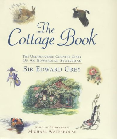 The Cottage Book: The Undiscovered Country Diary of an Edwardian Statesman: Sir Edward Grey