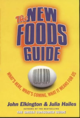 The New Foods Guide: Gene Food Consumer: Elkington, John and
