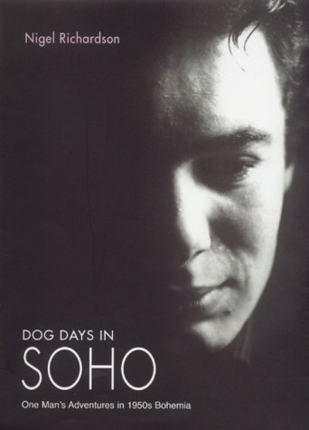 9780575068506: Dog Days In Soho: One Man's Adventures in 1950s Bohemia