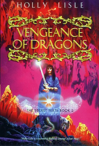Vengeance of Dragons. The Secret Texts, Book 2.: Holly Lisle.