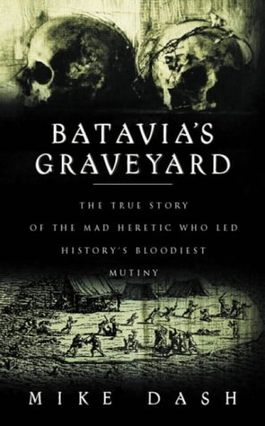 9780575070240: Batavia's Graveyard - The True Story of the Mad Heretic Who Led History's Bloodiest Mutiny