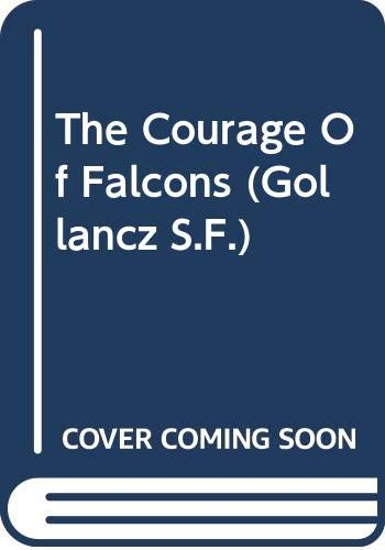 9780575070851: The Courage Of Falcons (GOLLANCZ S.F.)