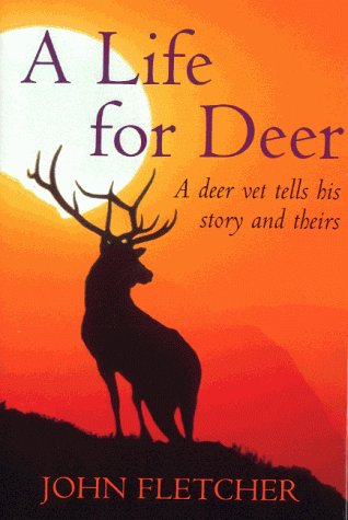A Life for Deer: A Deer Vet Tells His Story and Theirs: John Fletcher