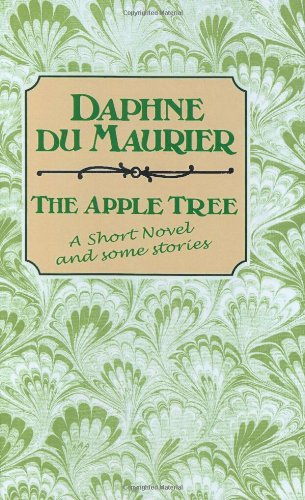 The Apple Tree: A Short Novel and Some Stories: Du Maurier, Daphne
