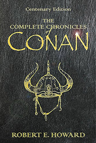 The Complete Chronicles of Conan. Centenary Edition